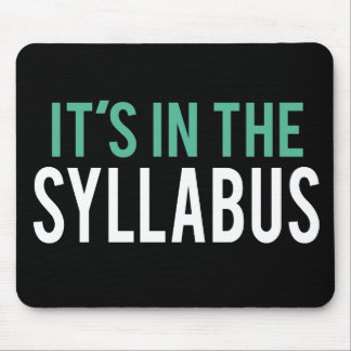 It's in the Syllabus | Teacher Humor Mouse Pad