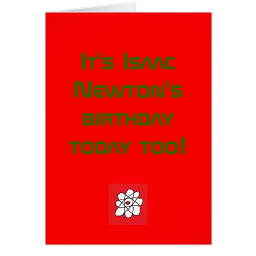 It's Isaac Newton's birthday today too! Greeting Cards