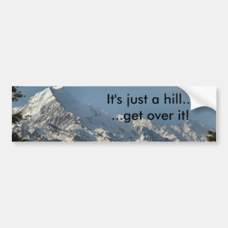 It's just a hill...  ...get over it! bumper sticker