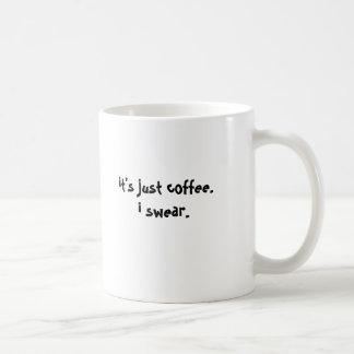 it's just coffee.i swear. coffee mug