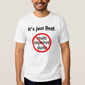 It's Just Deaf T-Shirts