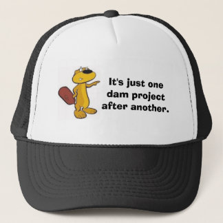 It's just one dam project after another. trucker hat