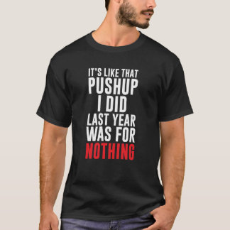 Its Like that Push Up from Last Year T-Shirt