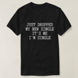 It's me I'm single T-Shirt