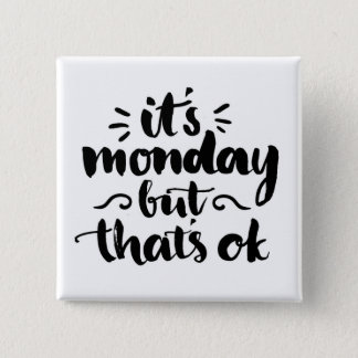 It's Monday But It's Ok 2 Inch Square Button