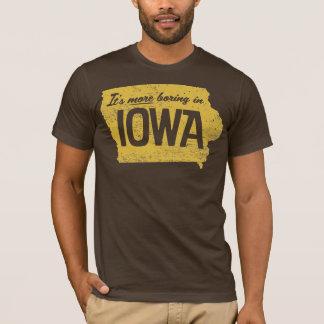 It's More Boring in Iowa Shirt