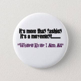 """It's More Than FashionIt's A Movement......., """"... 2 Inch Round Button"""