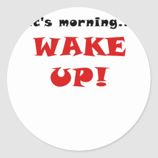 It's Morning Wake Up Round Sticker