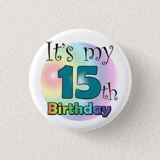 It's my 15th Birthday 1 Inch Round Button