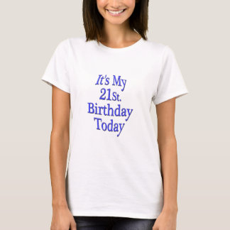 It's My 21st. Birthday Today T-Shirt