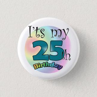 It's my 25th Birthday 1 Inch Round Button