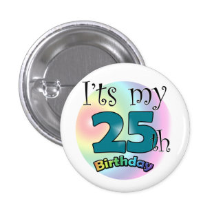It's my 25th Birthday 1 Inch Round Button