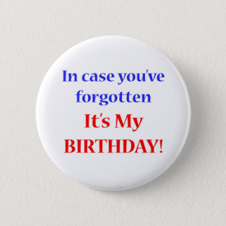 It's my birthday! 2 inch round button