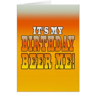 It's My Birthday Beer Me! Funny Bday Joke Greeting Card
