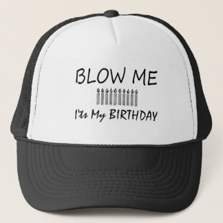 Its My Birthday Blow Me Trucker Hat