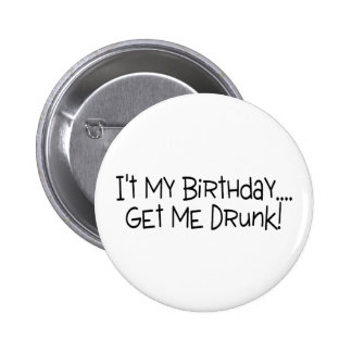 Its My Birthday Get Me Drunk Pinback Buttons