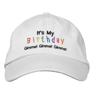 It's My Birthday, Gimme! Gimme! Gimme! Embroidered Hat