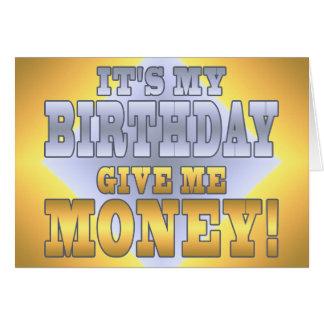 It's My Birthday Give me Money! Funny Bday Joke Greeting Card