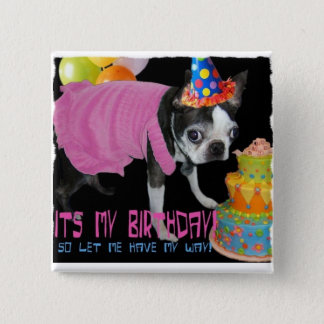 ITS MY BIRTHDAY -LET ME HAVE MY WAY 2 INCH SQUARE BUTTON