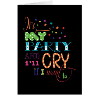 It's My Party and I'll Cry if I want To Invitation Greeting Card
