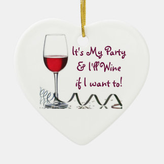 It's My Party & I'll Wine if I want to! Ceramic Ornament