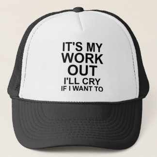 IT'S MY WORKOUT, CRY IF I WANT TO TRUCKER HAT