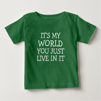 It's my world you just live in it funny baby shirt