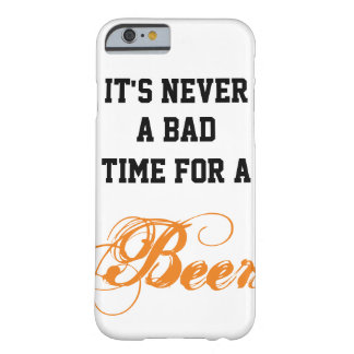 It's never a bad time for a Beer Barely There iPhone 6 Case