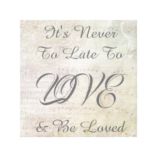 It's Never To Late To Love & Be Loved Inspiration Canvas Print