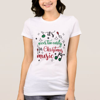 it's never too early for christmas music holiday T-Shirt