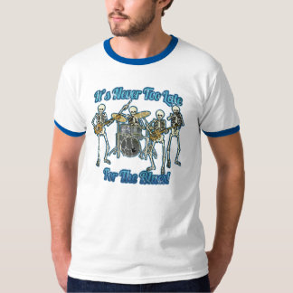 It's never too late for the blues T-Shirt