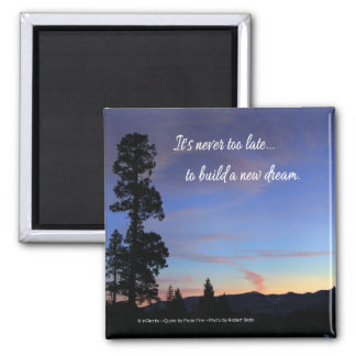 It's never too late...to build a new dream. magnet