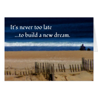 It's Never Too Late to Dream... Card