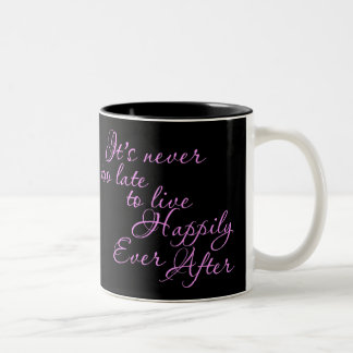 ITS NEVER TOO LATE TO LIVE HAPPILY EVER AFTER MOTI Two-Tone COFFEE MUG