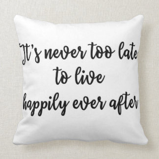 It's never too late to live happily ever after throw pillow