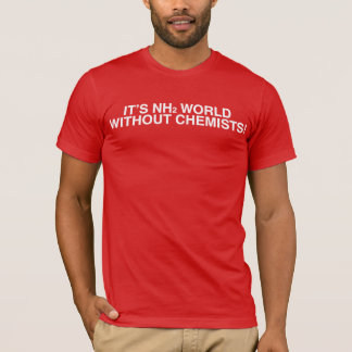 It's NH2 (amine) world without Chemists! T-Shirt