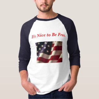 It's Nice to Be Free. American Flag. T-Shirt