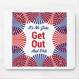It's no joke GET OUT AND vote Mouse Pad