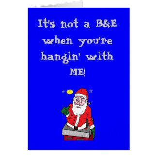 It's not a B&E when you're hangin' with ME! Card