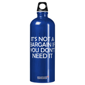 It's Not A Bargain If You Don't Need It Water Bottle