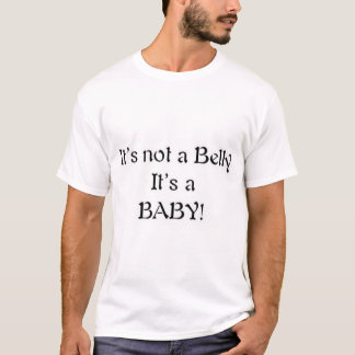 It's not a Belly, It's a BABY! T-Shirt