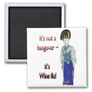 It's not a hangover, it's Wine flu! funny magnet