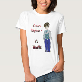 It's not a Hangover, it's Wine flu! humorous Gifts Shirt