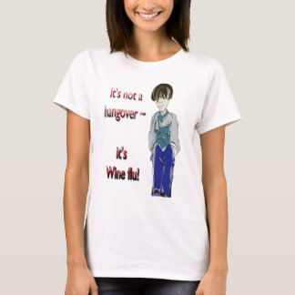 It's not a Hangover, it's Wine flu! humorous Gifts T-Shirt