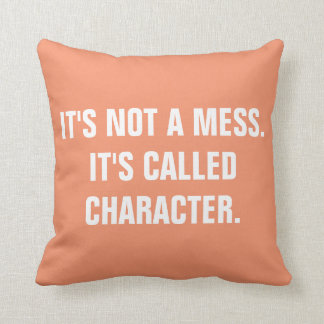 """It's not a mess.it's called CHARACTER"" Peach Throw Pillow"