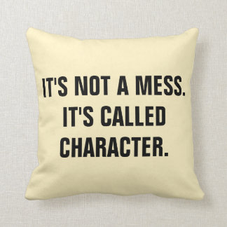 """It's not a mess.it's called CHARACTER"" Throw Pillow"