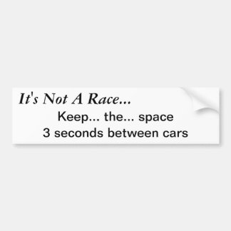It's Not A Race...Keep the space Bumper Sticker
