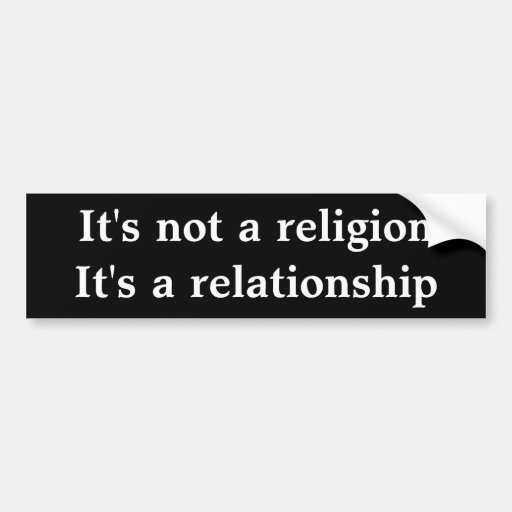 It's not a religion It's a relationship Bumper Stickers