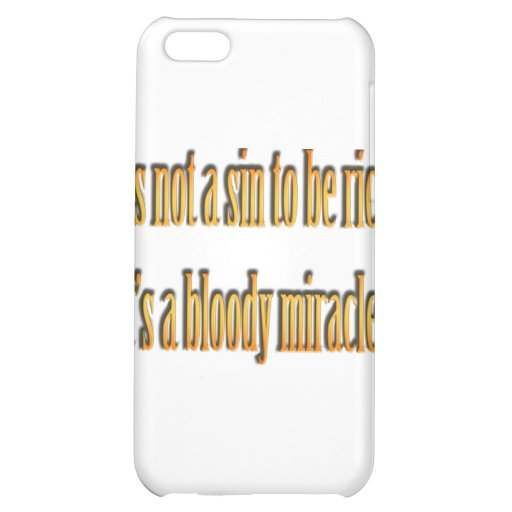 It's not a sin to be rich ...It's a bloody miracle Case For iPhone 5C