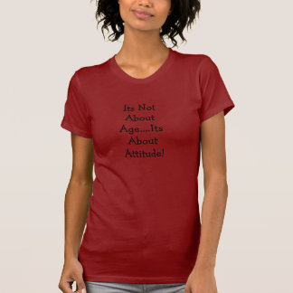 Its Not About Age....Its About Attitude! T-Shirt